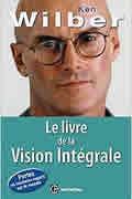 Le livre de la Vision Intégrale de Ken Wilber