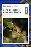 Zéro pesticide dans mon jardin: Méthodes et recettes alternatives et efficaces de Patricia Beucher